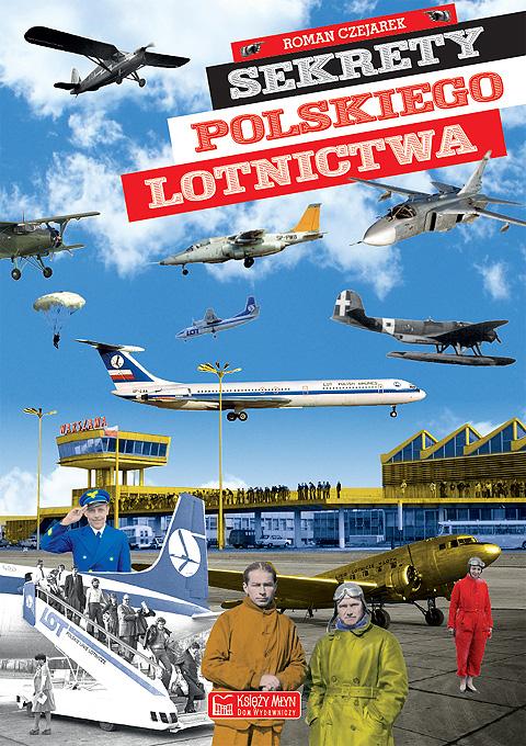 Sekrety polskiego lotnictwa. Roman Czejarek. Łódź, Księży Młyn Dom Wydawniczy, listopad 2020.